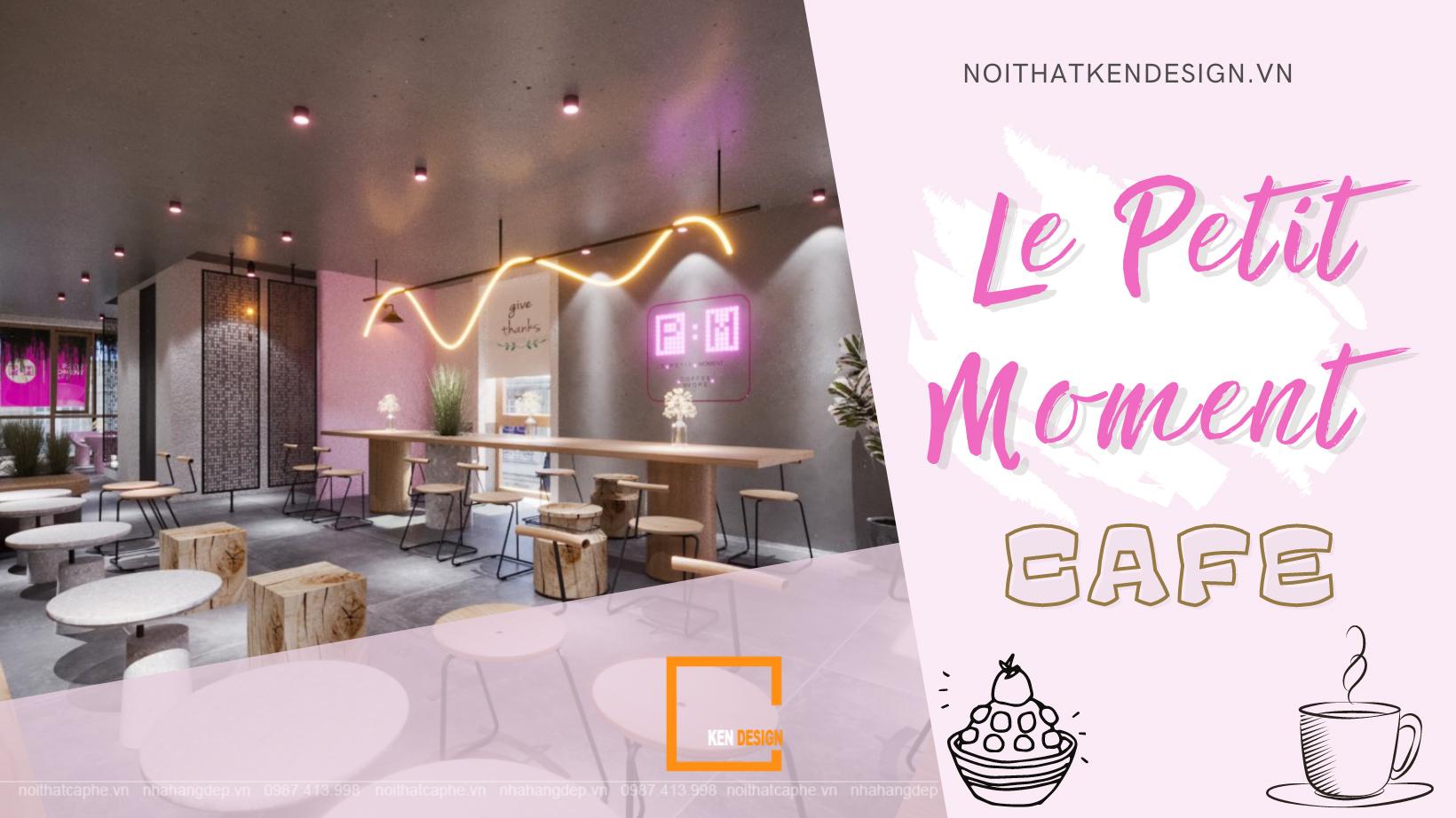 Thiết kế quán Le Petit Moment Cafe - Vẻ đẹp trong từng khoảnh khắc